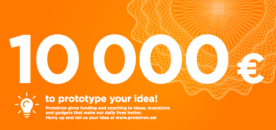 Prototron gives up to € 10,000 to prototype your idea!